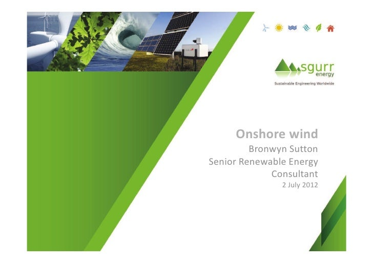 Onshore wind         Bronwyn SuttonSenior Renewable Energy             Consultant               2 July 2012