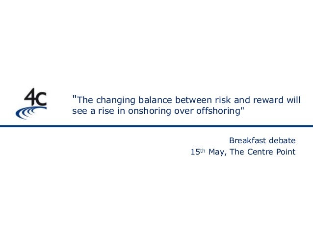 """""""The changing balance between risk and reward willsee a rise in onshoring over offshoring""""Breakfast debate15th May, The Ce..."""