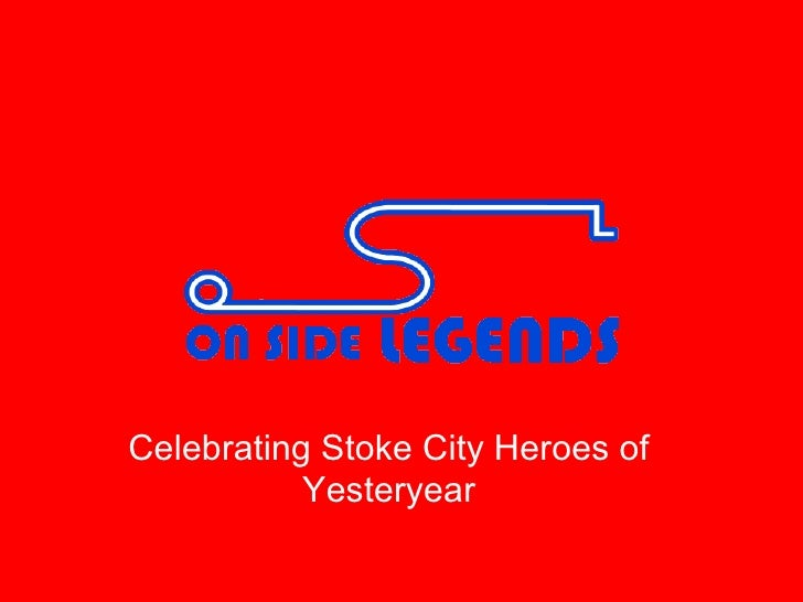 Celebrating Stoke City Heroes of Yesteryear