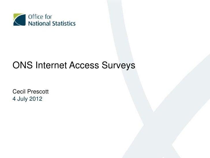 ONS Internet Access SurveysCecil Prescott4 July 2012