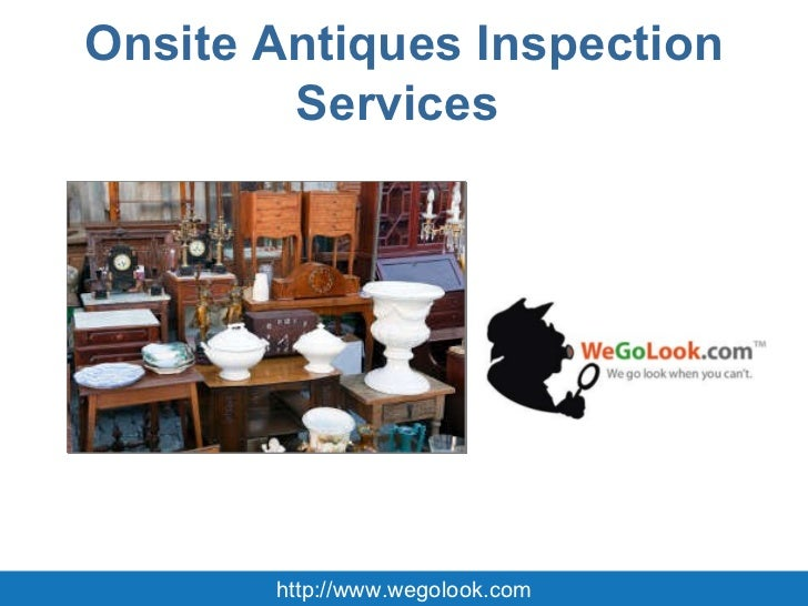 Onsite Antiques Inspection Services  http://www.wegolook.com