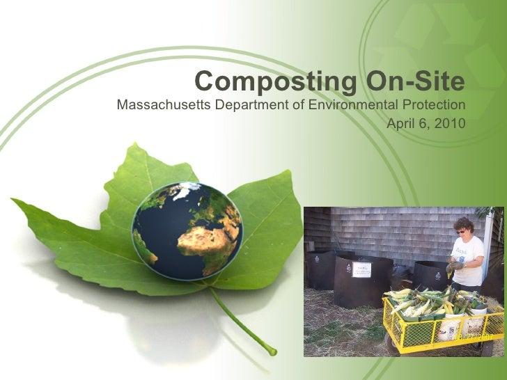 Composting On-Site <ul><li>Massachusetts Department of Environmental Protection </li></ul><ul><li>April 6, 2010 </li></ul>