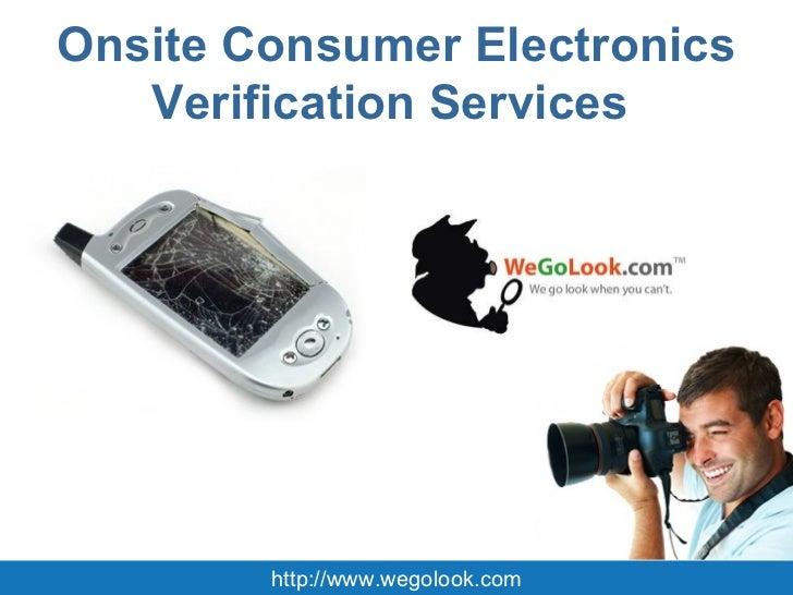 Onsite Consumer Electronics Verification Services  http://www.wegolook.com