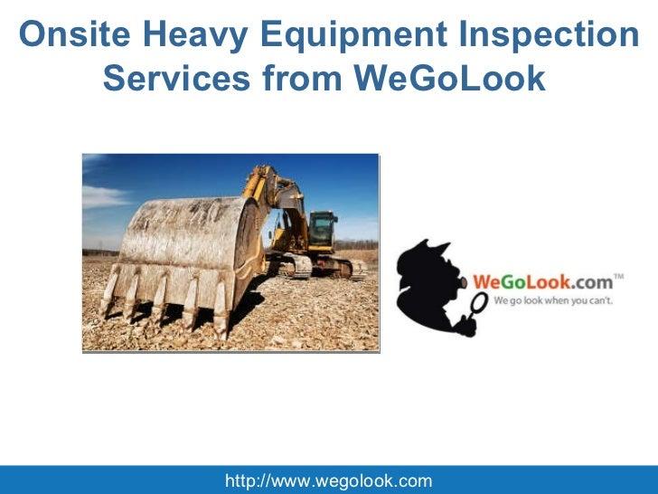 Onsite Heavy Equipment Inspection Services from WeGoLook  http://www.wegolook.com