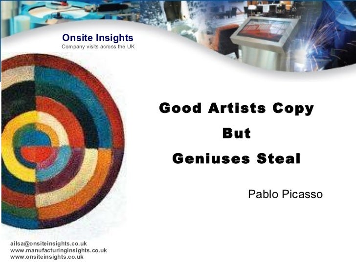 Good Artists Copy But Geniuses Steal Pablo Picasso
