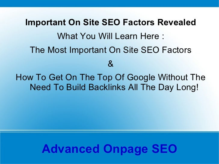 Advanced Onpage SEO <ul>Important On Site SEO Factors Revealed What You Will Learn Here : The Most Important On Site SEO F...