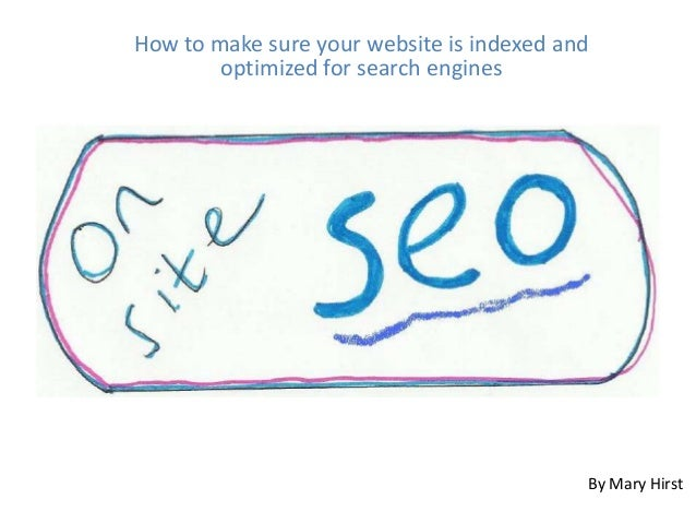 How to make sure your website is indexed and         optimized for search enginesA deeper look at on-site SEO             ...