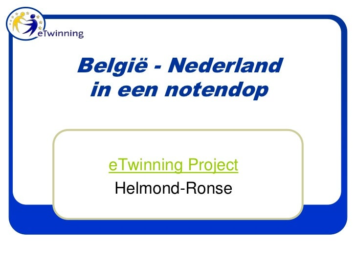 België - Nederlandin een notendop<br />eTwinning Project<br />Helmond-Ronse<br />