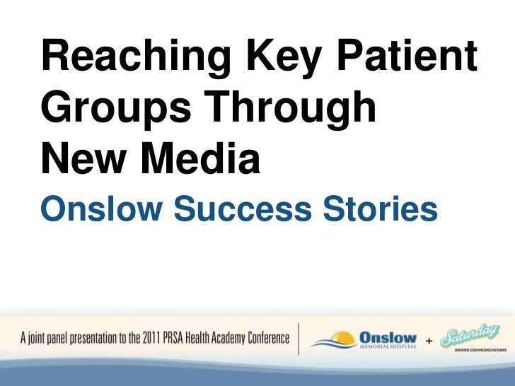 Reaching Key Patient<br />Groups Through<br />New Media<br />Onslow Success Stories<br />
