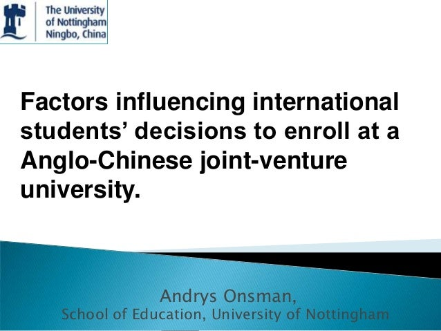 Factors influencing internationalstudents' decisions to enroll at aAnglo-Chinese joint-ventureuniversity.                A...