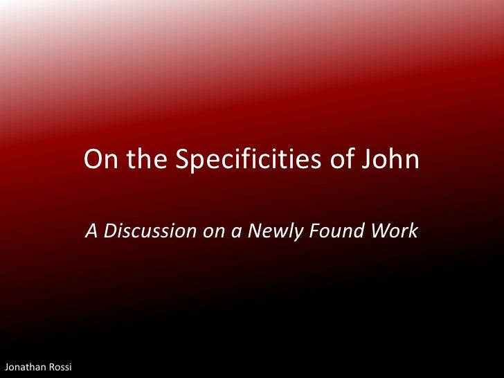 On the Specificities of John<br />A Discussion on a Newly Found Work<br />Jonathan Rossi<br />