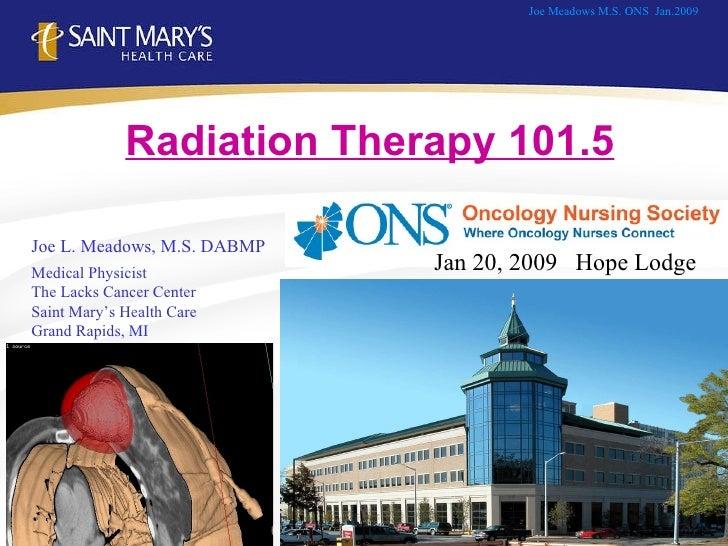 Joe L. Meadows, M.S. DABMP Medical Physicist The Lacks Cancer Center Saint Mary's Health Care Grand Rapids, MI Joe Meadows...