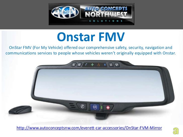 Onstar FMV  OnStar FMV (For My Vehicle) offered our comprehensive safety, security, navigation andcommunications services ...