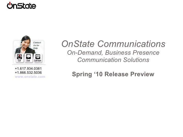 OnState Communications On-Demand, Business Presence Communication Solutions Spring '10 Release Preview +1.617.934.0381 +1....