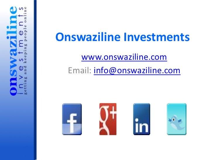 Onswaziline Investments    www.onswaziline.com  Email: info@onswaziline.com