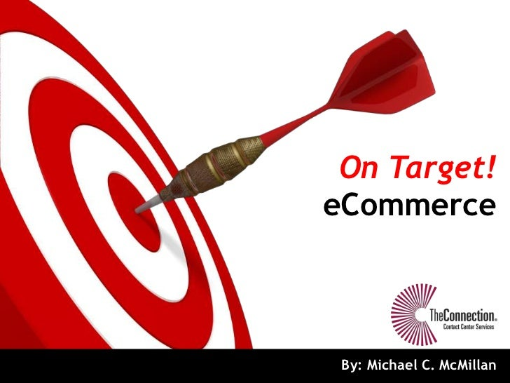 On Target!eCommerce By: Michael C. McMillan