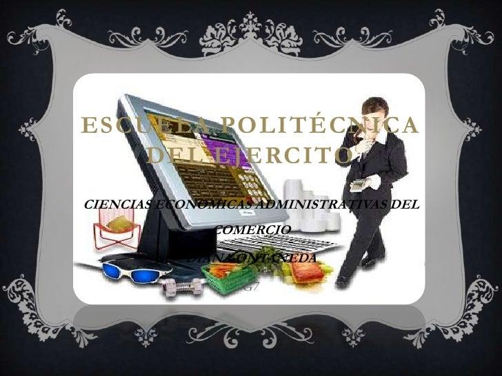 ESCUELA POLITÉCNICA    DEL EJERCITOCIENCIAS ECONOMICAS ADMINISTRATIVAS DEL              COMERCIO           DIANA ONTANEDA ...