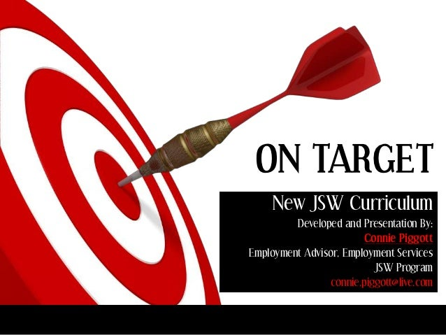 ON TARGET     New JSW Curriculum         Developed and Presentation By:                        Connie PiggottEmployment Ad...