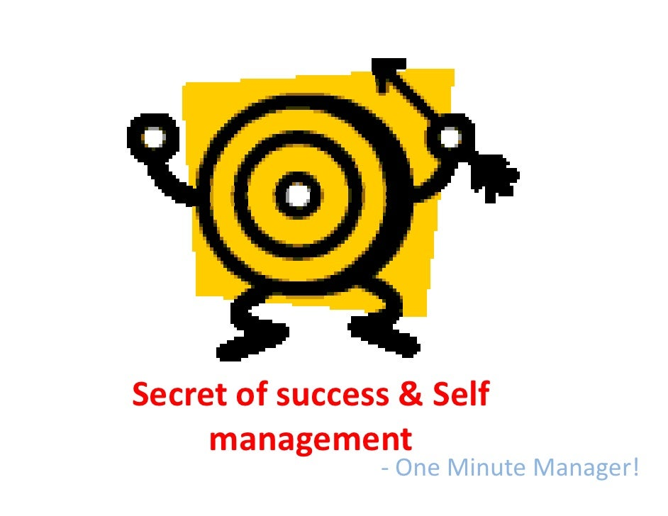 Secret of success & Self      management                 - One Minute Manager!