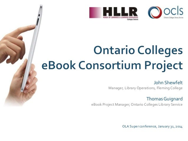 John Shewfelt Manager, Library Operations, Fleming College  Thomas Guignard eBook Project Manager, Ontario Colleges Librar...