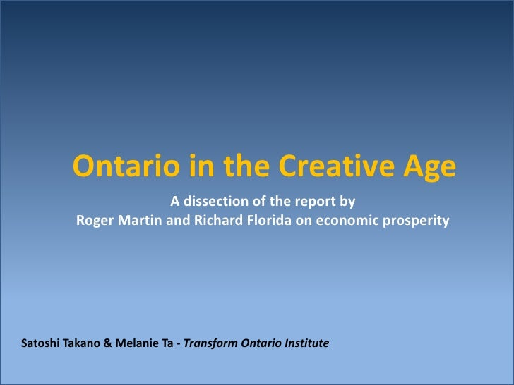 Ontario in the Creative Age                         A dissection of the report by           Roger Martin and Richard Flori...
