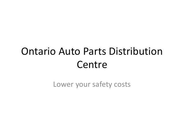 Ontario Auto Parts DistributionCentreLower your safety costs