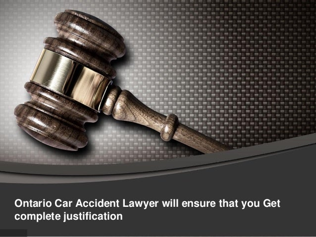 Ontario Car Accident Lawyer will ensure that you Getcomplete justification