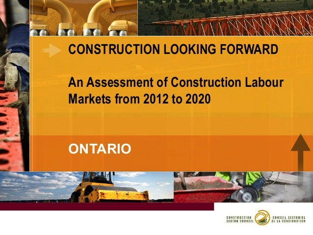 CONSTRUCTION LOOKING FORWARD An Assessment of Construction Labour Markets from 2012 to 2020 ONTARIO