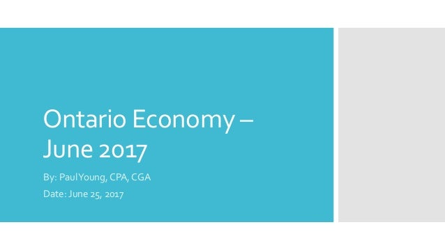Ontario Economy – June 2017 By: PaulYoung, CPA, CGA Date: June 25, 2017