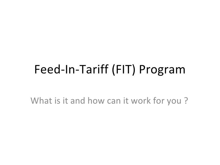 Feed-In-Tariff (FIT) Program What is it and how can it work for you ?