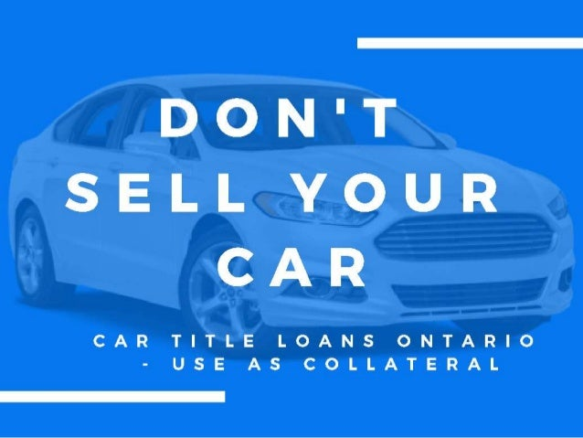 Car Title Loans Ontario   Car Collateral Loan   Fastest Approval