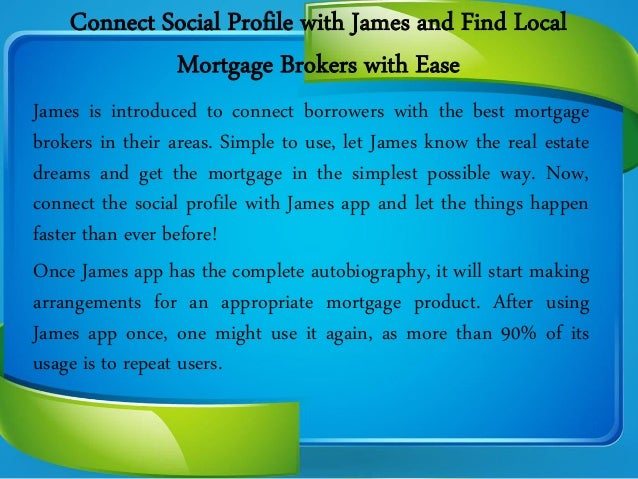 Connect Social Profile with James and Find Local Mortgage Brokers with Ease James is introduced to connect borrowers with ...