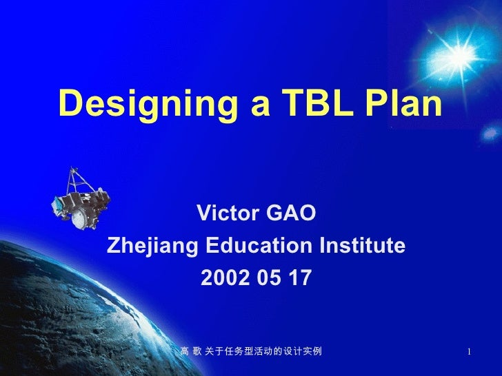 Designing a TBL Plan Victor GAO Zhejiang Education Institute 2002 05 17