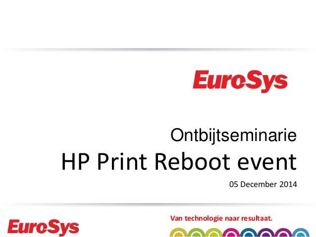 Van technologie naar resultaat. Ontbijtseminarie HP Print Reboot event 05 December 2014
