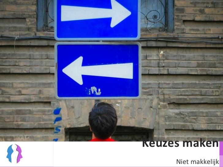 Keuzes maken Niet makkelijk www.flickr.com/photos/sharif/