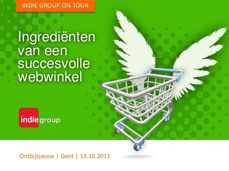 INDIE GROUP ON TOUR<br />Ingrediënten<br />van een<br />succesvolle<br />webwinkel<br />Ontbijtsessie | Gent | 13.10.2011<...