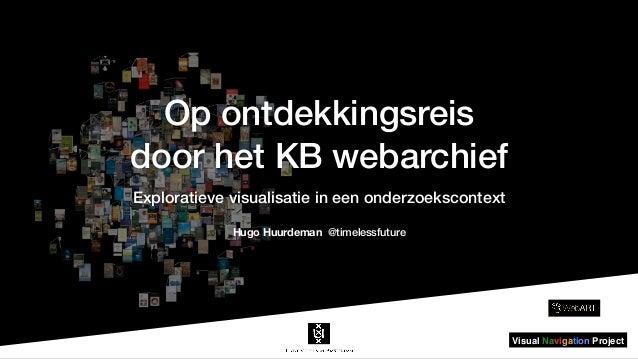 Op ontdekkingsreis door het KB webarchief Exploratieve visualisatie in een onderzoekscontext Hugo Huurdeman @timelessfutur...