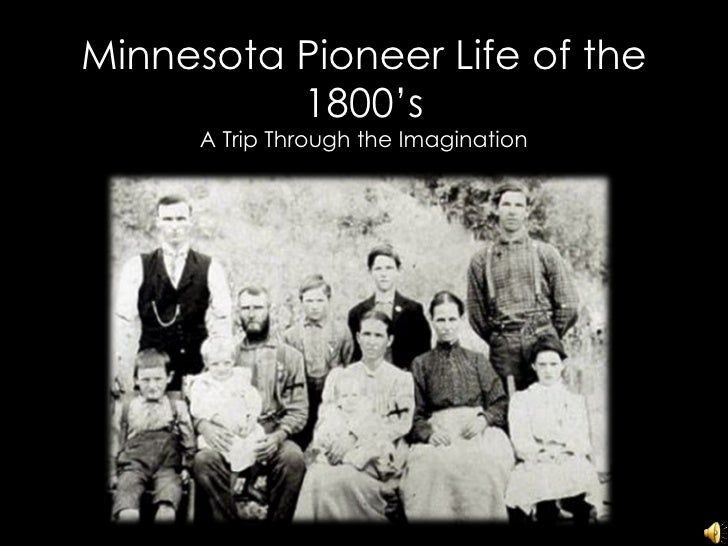 Minnesota Pioneer Life of the 1800's A Trip Through the Imagination