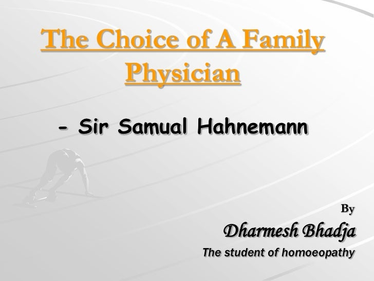 The Choice of A Family      Physician - Sir Samual Hahnemann                                    By                Dharmesh...