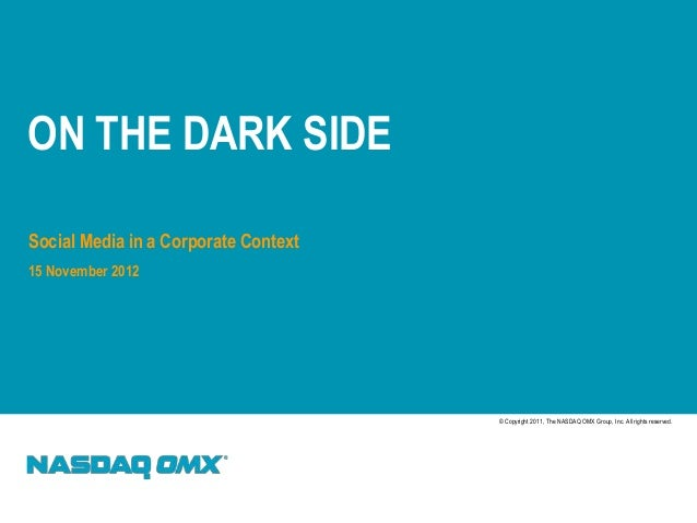 ON THE DARK SIDESocial Media in a Corporate Context15 November 2012                                      © Copyright 2011,...