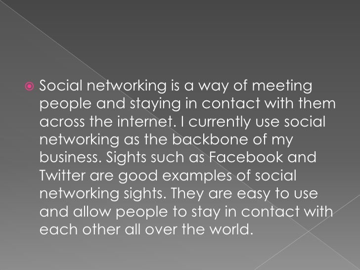 Social networking is a way of meeting people and staying in contact with them across the internet. I currently use social ...