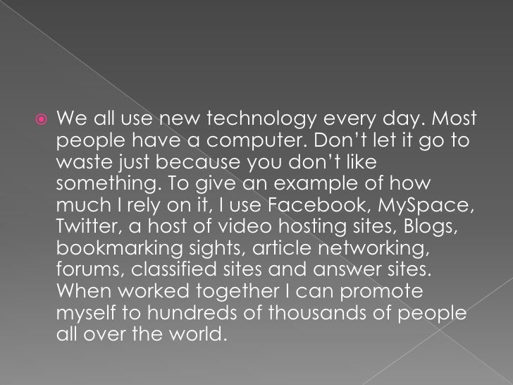 We all use new technology every day. Most people have a computer. Don't let it go to waste just because you don't like som...
