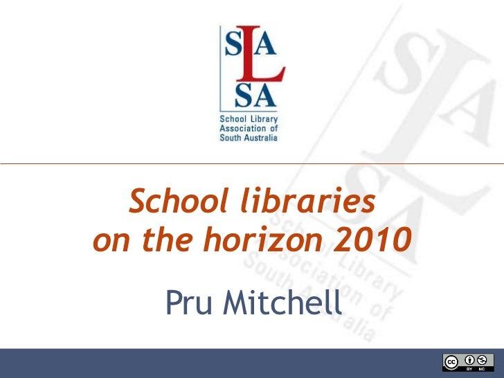School libraries on the horizon 2010 Pru Mitchell