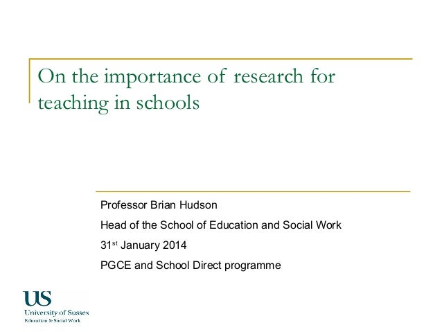 On the importance of research for teaching in schools  Professor Brian Hudson Head of the School of Education and Social W...