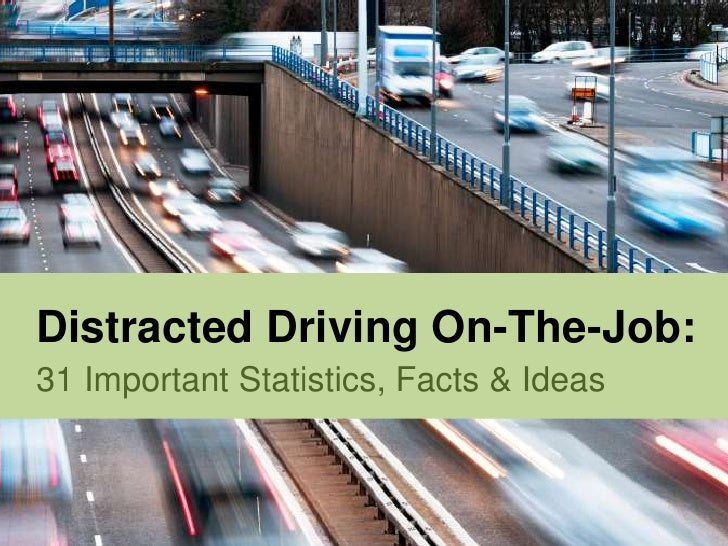 Distracted Driving On-The-Job:31 Important Statistics, Facts & Ideas<br />