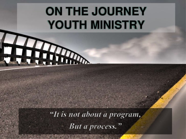 "ON THE JOURNEY YOUTH MINISTRY<br />""It is not about a program, <br />But a process.""<br />"