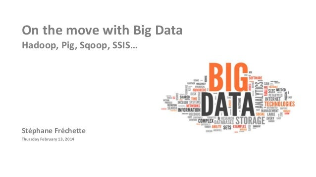 On the move with Big Data Hadoop, Pig, Sqoop, SSIS…  Stéphane Fréchette Thursday February 13, 2014