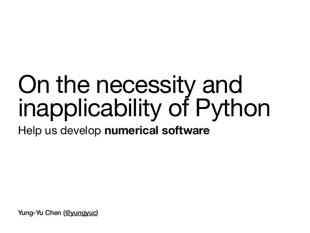 Yung-Yu Chen (@yungyuc) On the necessity and inapplicability of Python Help us develop numerical software