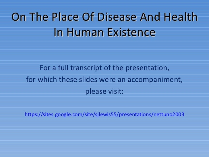 On The Place Of Disease And Health In Human Existence For a full transcript of the presentation, for which these slides we...