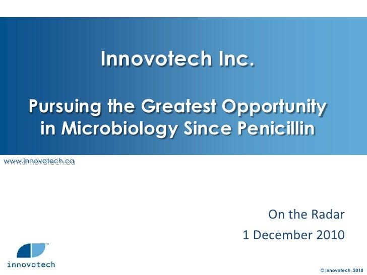 Innovotech Inc.Pursuing the Greatest Opportunityin Microbiology Since Penicillin <br />On the Radar <br />1 December 2010<...